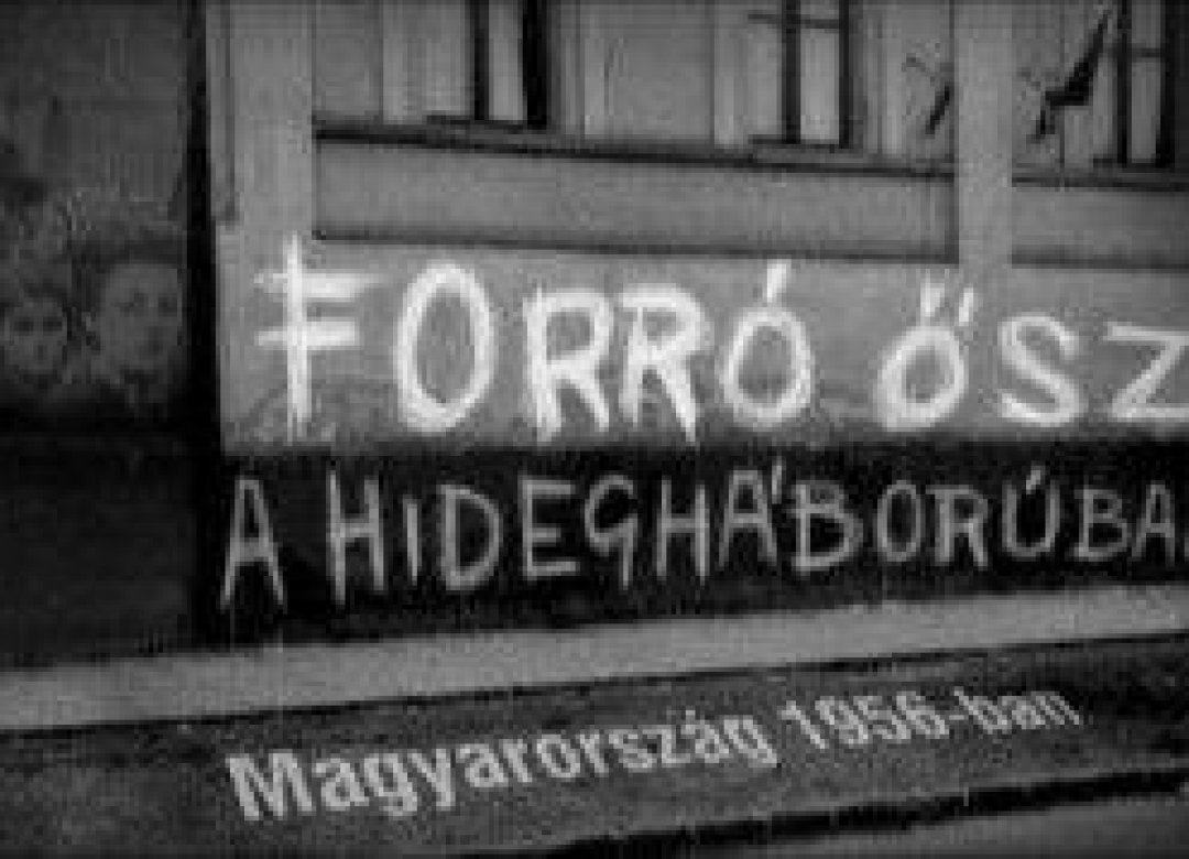 A Fiery Autumn in the Cold War - Hungary in 1956